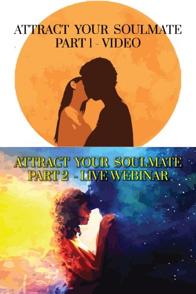 Attract Your Soulmate Part 1 Video &  Attract Your Soulmate Part 2 Live Webinar